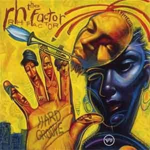 Roy Hargrove Presents The Rh Factor - Hard Groove
