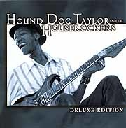 Hound Dog Taylor and The Houserockers - Deluxe Edition
