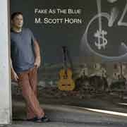 M. Scott Horn - Fake As The Blue