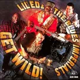 Lil' Ed & The Blues Imperials - Get Wild!