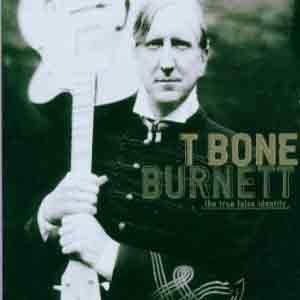 T Bone Burnett - The True False Identity