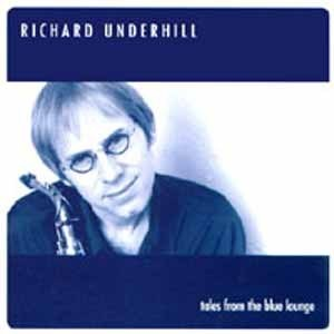 Richard Underhill - Tales From The Blue Lounge