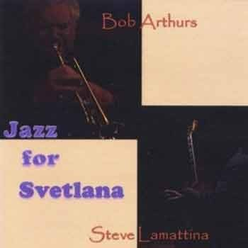 Bob Arthurs / Steve Lamattina - Jazz for Svetlana