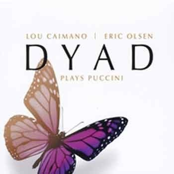 Lou Caimano & Eric Olsen - Dyad Plays Puccini