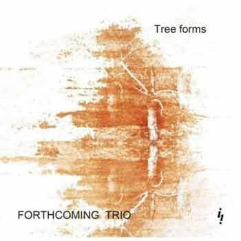 Forthcoming Trio - Tree Forms