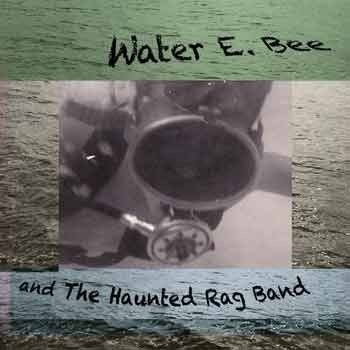 Richard Bliwas - Water E. Bee and The Haunted Rag Band