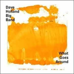 Dave Holland Big Band - What Goes Around
