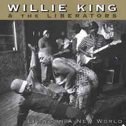 Willie King & The Liberators - Living In A New World