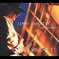 Jimmy Thackery And The Drivers - We Got It