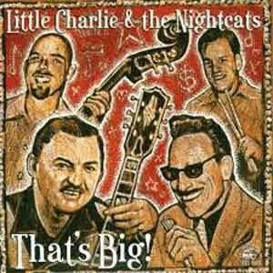 Little Charlie And The Nightcats - That's Big