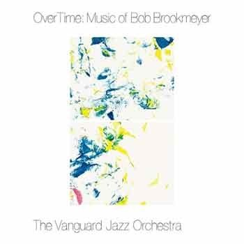 The Vanguard Jazz Orchestra - OverTime: Music Of Bob Brookmeyer