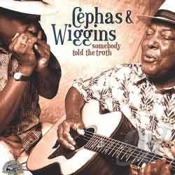 Cephas & Wiggins - Somebody Told The Truth
