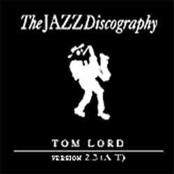 Tom Lord - The Jazz Discography - version 3.3 (A to Z)