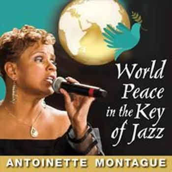 Antoinette Montague - World Peace in the Key of Jazz