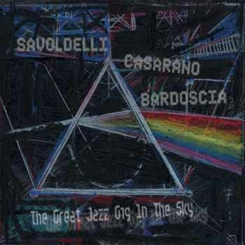 Savoldelli / Casarano / Bardoscia - The Great Jazz Gig In The Sky