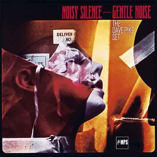 The Dave Pike Set - Noisy Silence – Gentle Noise