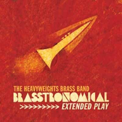 The Heavy Weights Brass Band - Brasstronomical Extended Play
