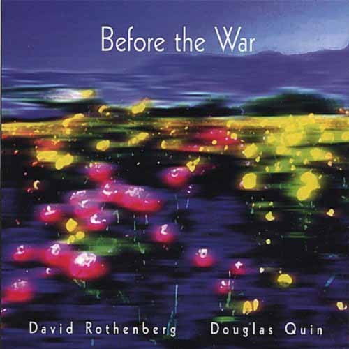 David Rothenberg / Douglas Quin - Before the War