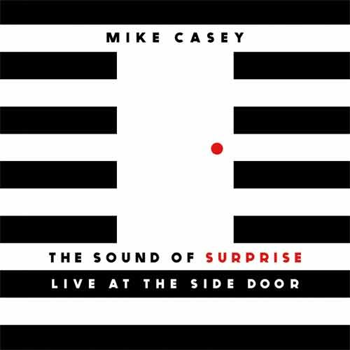 Mike Casey - The Sound of Surprise: Live at the Side Door