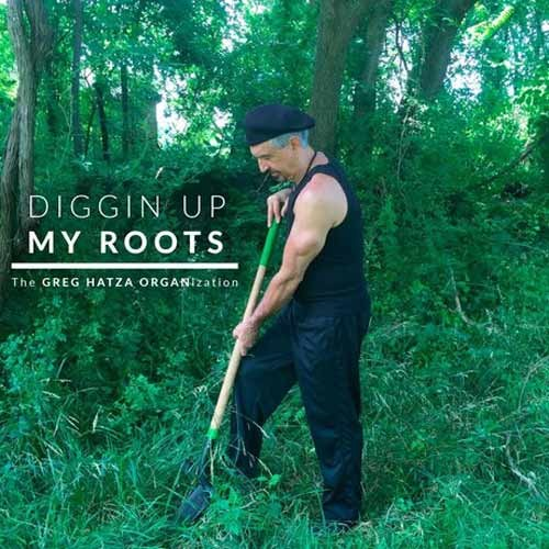 The Greg Hatza ORGANisation - Diggin Up My Roots