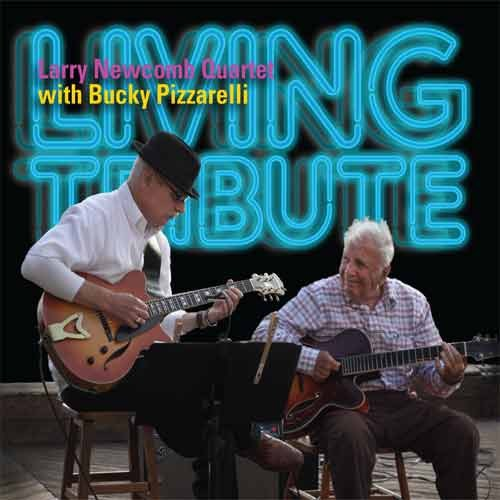Larry Newcomb Quartet with Bucky Pizzarelli - Living Tribute