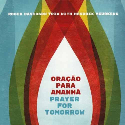 Roger Davidson Trio with Hendrik Meurkens - Oração Para Amanhã (Prayer For Tomorrow)