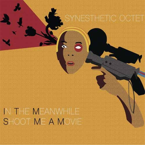 Synesthetic Octet - In the Meanwhile Shoot Me a Movie