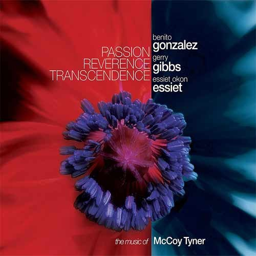 Gonzalez / Gibbs / Essiet - Passion Reverence Transcendence. The Music of McCoy Tyner
