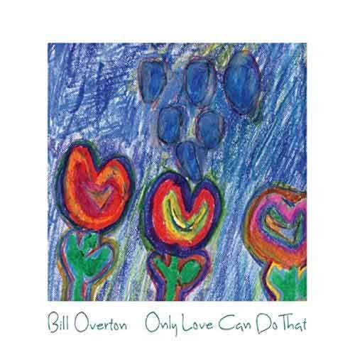 Bill Overton - Only Love Can Do That