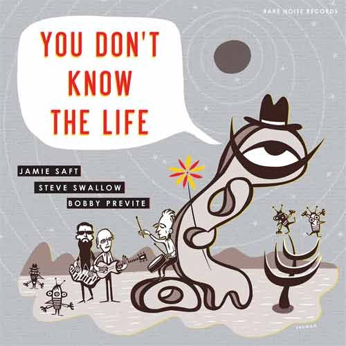 Jamie Saft / Steve Swallow / Bobby Previte - You Don't Know the Life