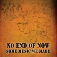 No End Of Now - Some Music We Made