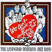 Leningrad Dixieland Jazz Band - We Can`t Give You Anything, But Love