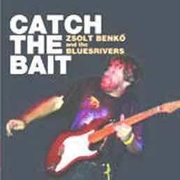 Zsolt Benkő and the Bluesrivers - Catch The Bait
