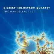 Gilbert Holmstrőm Quartet - The Mandelbrot Set