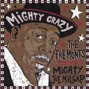 Fremonts (featuring Mighty Joe Milsap) - Mighty Crazy