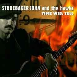 Studebaker John and The Hawks - Time Will Tell