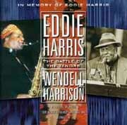 Eddie Harris / Wendell Harrison - The Battle of The Tenors. in Memory of Eddie Harris