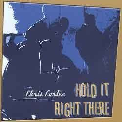 Chris Cortez - Hold It Right There