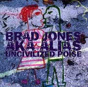 Brad Jones aka Alias - Uncivilized Poise