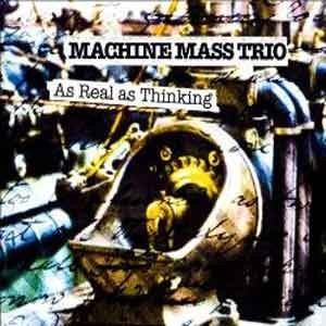 Machine Mass Trio - As Real As Thinking