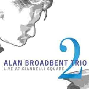 Alan Broadbent Trio - Live At Giannelli Square, Vol. 2
