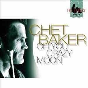 Chet Baker - Oh You Crazy Moon (The Legacy, Vol. 4)