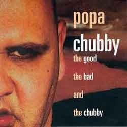Popa Chubby - The Good, The Bad And The Chubby