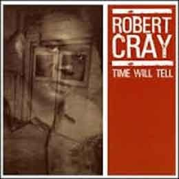 Robert Cray Band - Time Will Tell