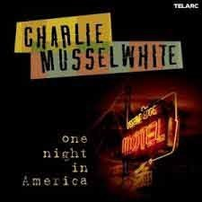 Charlie Musselwhite - One Night in America