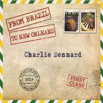 Charlie Dennard - From Brazil To New Orleans