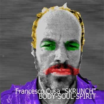 Francesco Cusa  Skrunch  - Body – Soul – Spirit