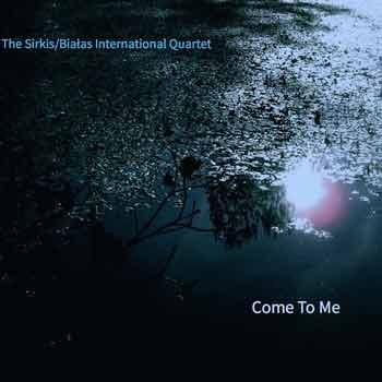 The Sirkis/Bialas International Quartet - Come To Me