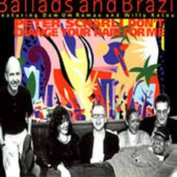 Peter Schärli - Don't Change Your Hair For Me: Ballads And Brazil