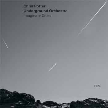 Chris Potter & Underground Orchestra - Imaginary Cities